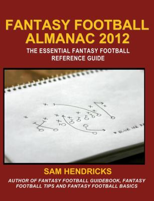 Fantasy Football Almanac 2012: The Essential Fantasy Football Reference Guide 9781936635139