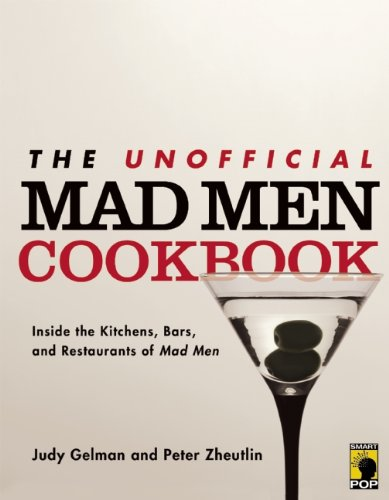 The Unofficial Mad Men Cookbook: Inside the Kitchens, Bars, and Restaurants of Mad Men 9781936661411