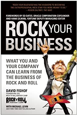 Rock Your Business: What You and Your Company Can Learn from the Business of Rock and Roll 9781936661459