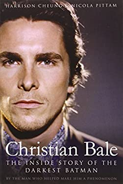 Christian Bale: The Inside Story of the Darkest Batman 9781936661640