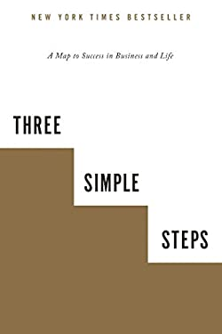 Three Simple Steps: A Map to Success in Business and Life 9781936661718