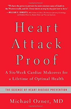 Heart Attack Proof: A Six-Week Cardiac Makeover for a Lifetime of Optimal Health 9781936661855