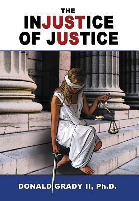 The Injustice of Justice 9781936688289