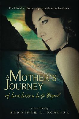 A Mother's Journey of Love, Loss & Life Beyond 9781936691012