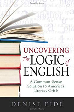Uncovering the Logic of English: A Common-Sense Solution to America's Literacy Crisis 9781936706006