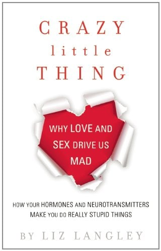Crazy Little Thing: Why Love and Sex Drive Us Mad 9781936740031