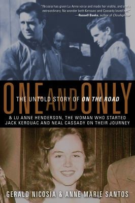 One and Only: The Untold Story of on the Road and Lu Anne Henderson, the Woman Who Started Jack Kerouac and Neal Cassady on Their Jo 9781936740048