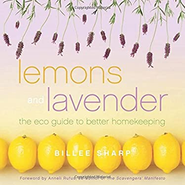 Lemons and Lavender: The Eco Guide to Better Homekeeping 9781936740109