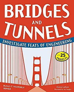 Bridges and Tunnels: Investigate Feats of Engineering with 25 Projects 9781936749522