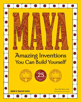 Maya: Amazing Inventions You Can Build Yourself with 25 Projects 9781936749607