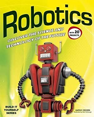 Robotics: Discover the Science and Technology of the Future with 20 Projects 9781936749751