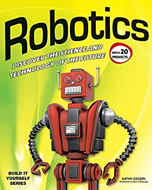 Robotics: Discover the Science and Technology of the Future with 20 Projects 9781936749768