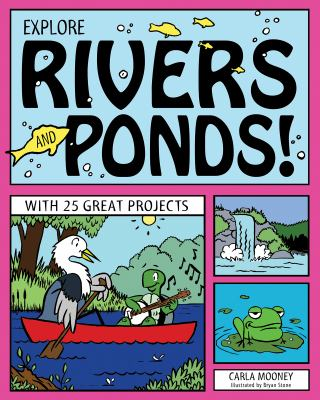 Explore Rivers and Ponds!: With 25 Great Projects 9781936749805