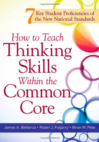 How to Teach Thinking Skills Within the Common Core: 7 Key Student Proficiencies of the New National Standards 9781936764075