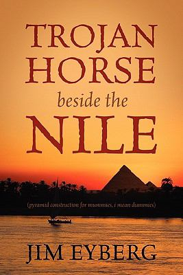 Trojan Horse Beside the Nile: Pyramid Construction for Mummies, I Mean Dummies 9781936780624