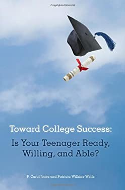 Toward College Success: Is Your Teenager Ready, Willing, and Able? 9781936782086