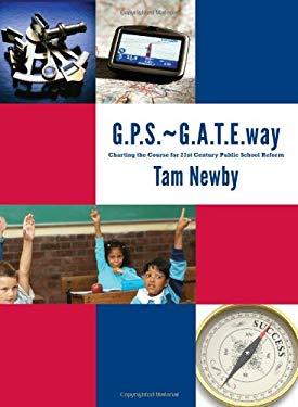 G.P.S.-G.A.T.E.Way: Charting the Course for 21st Century Public School Reform
