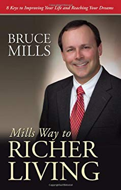 Mills Way to Richer Living: 8 Keys to Improving Your Life and Reaching Your Dreams 9781936782543
