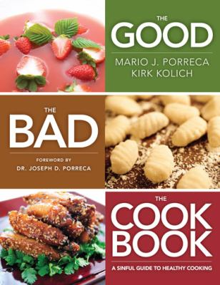 The Good, the Bad, the Cookbook: A Sinful Guide to Healthy Cooking 9781936782628