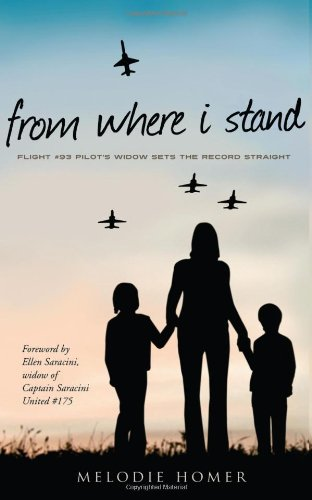 From Where I Stand: Flight #93 Pilot's Widow Sets the Record Straight 9781936782741