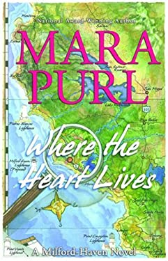 Where the Heart Lives: A Milford-Haven Novel 9781936878024