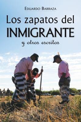 Los Zapatos del Inmigrante y Otros Escritos 9781936885060