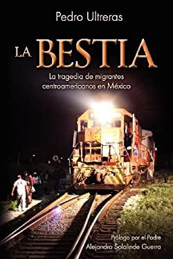La Bestia, la Tragedia de Migrantes Centroamericanos en Mexico 9781936885084
