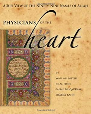 Physicians of the Heart: A Sufi View of the 99 Names of Allah 9781936940004