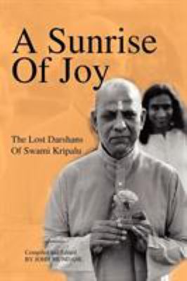 A Sunrise of Joy: The Lost Darshans of Swami Kripalu 9781936940257