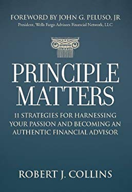 Principle Matters: 11 Strategies for Harnessing Your Passion and Becoming an Authentic Financial Advisor 9781936961085