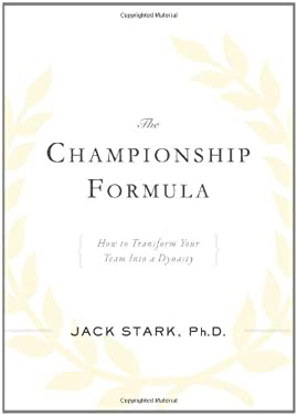 The Championship Formula: How to Transform Your Team Into a Dynasty 9781937110017