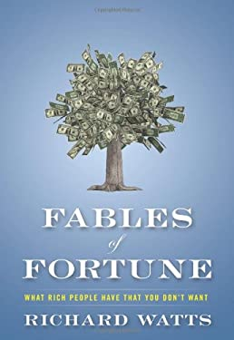 Fables of Fortune: What Rich People Have That You Don't Want 9781937110123