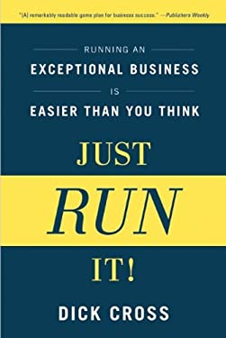 Just Run It!: Running an Exceptional Business Is Easier Than You Think 9781937134006