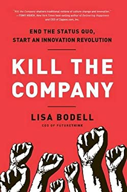 Kill the Company: End the Status Quo, Start an Innovation Revolution 9781937134020