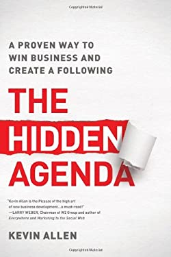 The Hidden Agenda: A Proven Way to Win Business and Create a Following 9781937134044
