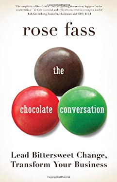 Chocolate Conversation: Lead Bittersweet Change, Transform Your Business 9781937134495