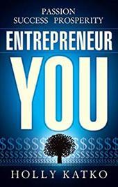 Entrepreneur You: Passion, Success, Prosperity