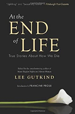 At the End of Life: True Stories about How We Die 9781937163044