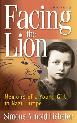 Facing the Lion: Memoirs of a Young Girl in Nazi Europe 9781937188009