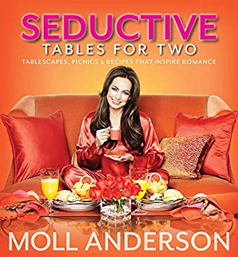 Seductive Tables for Two: Tablescapes, Picnics and Recipes That Inspire Romance 9781937268039