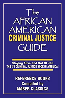 The African American Criminal Justice Guide: Staying Alive and Out of Jail -The #1 Criminaljustice Guidein America 9781937269326