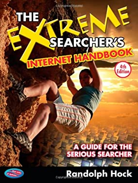The Extreme Searcher's Internet Handbook: A Guide for the Serious Searcher 9781937290023