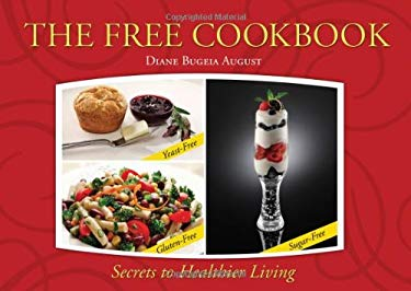 The Free Cookbook: Yeast-Free, Gluten-Free, Sugar-Free Secrets to Healthier Living 9781937293345
