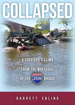 Collapsed: A Survivor's Climb from the Wreckage of the I-35W Bridge 9781937293758