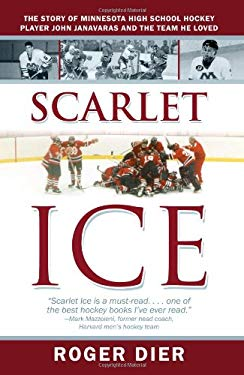 Scarlet Ice: The Story of Minnesota High School Hockey Player John Janavaras and the Team He Loved 9781937293918