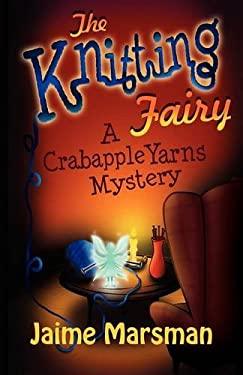 The Knitting Fairy: A Crabapple Yarns Mystery