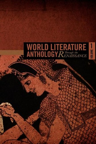 World Literature Anthology Through the Renaissance: Volume One 9781937381004
