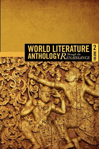 World Literature Anthology: Through the Renaissance-Volume Two 9781937381011