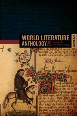 World Literature Anthology: Through the Renaissance-Volume Three 9781937381028