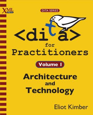 Dita for Practitioners Volume 1: Architecture and Technology 9781937434069